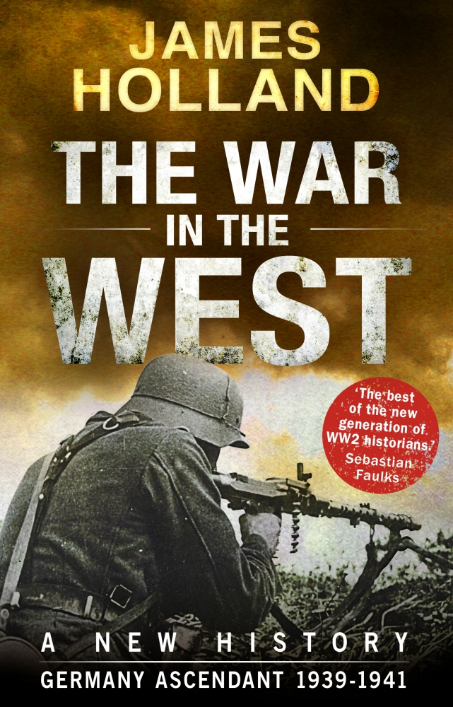THE WAR IN THE WEST - A NEW HISTORY : VOLUME 1: GERMANY ASCENDANT 1939-1941