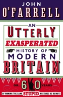 UTTERLY EXASPERATED HISTORY OF MODERN BRITAIN, AN