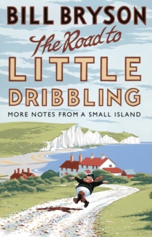 ROAD TO LITTLE DRIBBLING : MORE NOTES FROM A SMALL ISLAND, THE