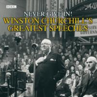 AUDIOBOOK - NEVER GIVE IN! : WINSTON CHURCHILL'S GREATEST SPEECHES