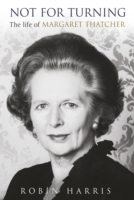 NOT FOR TURNING : THE LIFE OF MARGARET THATCHER