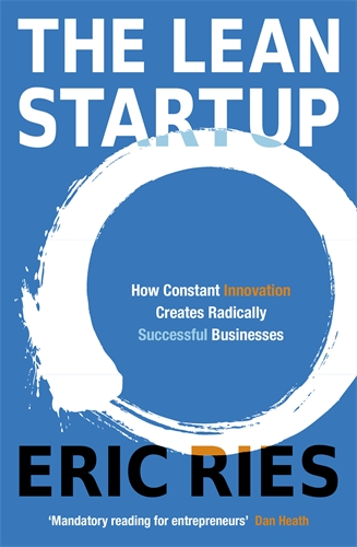 LEAN STARTUP, THE, HOW CONSTANT INNOVATION CREATES RADICALLY SUCCESSFUL BUSINESSES