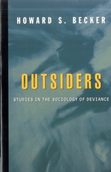 OUTSIDERS : STUDIES IN THE SOCIOLOGY OF DEVIANCE