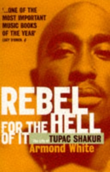 REBEL FOR THE HELL OF IT : LIFE OF TUPAC SHAKUR