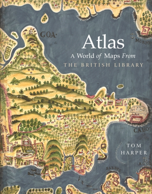 ATLAS : A WORLD OF MAPS FROM THE BRITISH LIBRARY