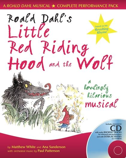 ROALD DAHL'S LITTLE RED RIDING HOOD AND THE WOLF : A HOWLING HILARIOUS MUSICAL