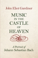 MUSIC IN THE CASTLE OF HEAVEN : A PORTRAIT OF JOHANN SEBASTIAN BACH