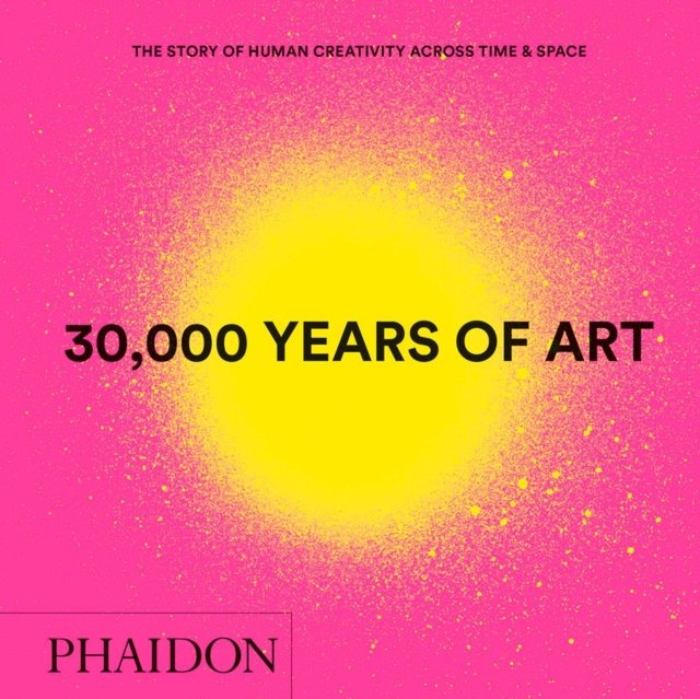 30,000 YEARS OF ART, NEW EDITION, MINI FORMAT : THE STORY OF HUMAN CREATIVITY ACROSS TIME & SPACE