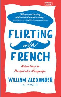 FLIRTING WITH FRENCH : ADVENTURES IN PURSUIT OF A LANGUAGE