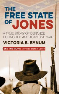 THE FREE STATE OF JONES : A TRUE STORY OF DEFIANCE DURING THE AMERICAN CIVIL WAR