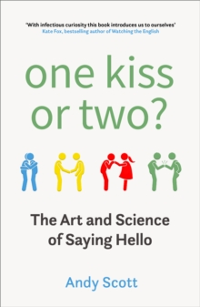 ONE KISS OR TWO ? THE ART AND SCIENCE OF SAYING HELLO