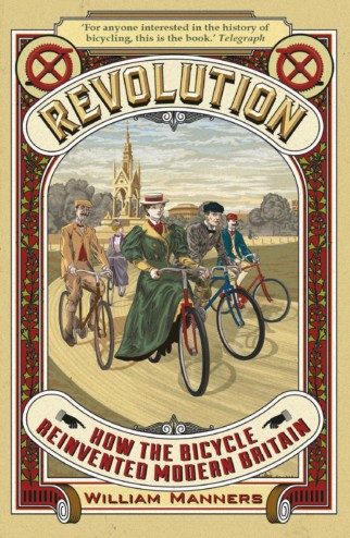 REVOLUTION : HOW THE BICYCLE REINVENTED MODERN BRITAIN