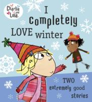 I COMPLETELY LOVE WINTER: TWO EXTREMELY GOOD STORIES