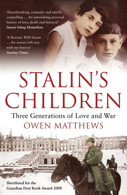STALIN'S CHILDREN : THREE GENERATIONS OF LOVE AND WAR