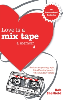 LOVE IS A MIX TAPE : A MEMOIR