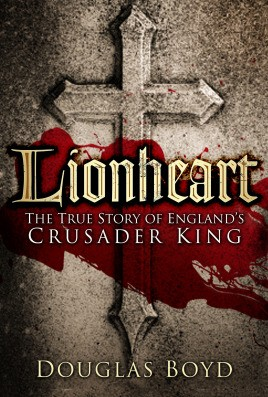 LIONHEART : THE TRUE STORY OF ENGLAND'S CRUSADER KING