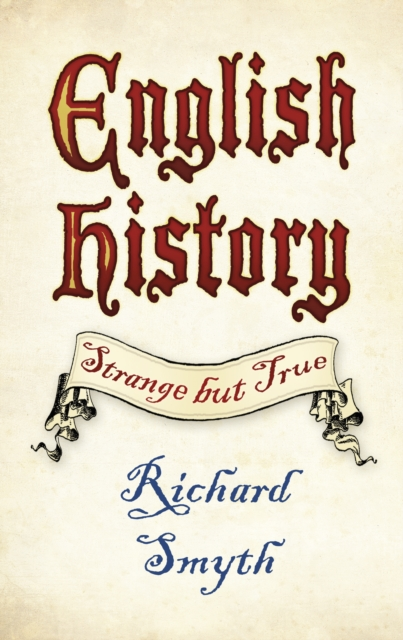 ENGLISH HISTORY : STRANGE BUT TRUE