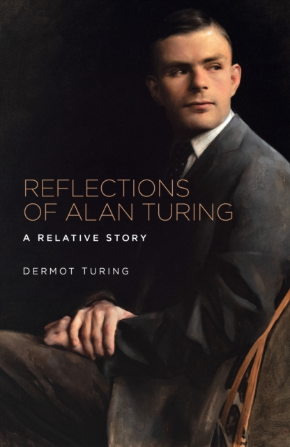 REFLECTIONS OF ALAN TURING A RELATIVE STORY