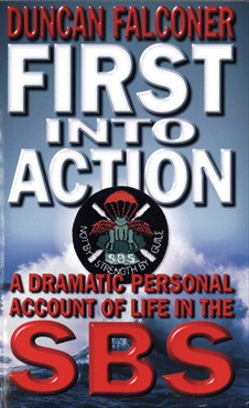 FIRST INTO ACTION : A DRAMATIC PERSONAL ACCOUNT OF LIFE INSIDE THE SBS