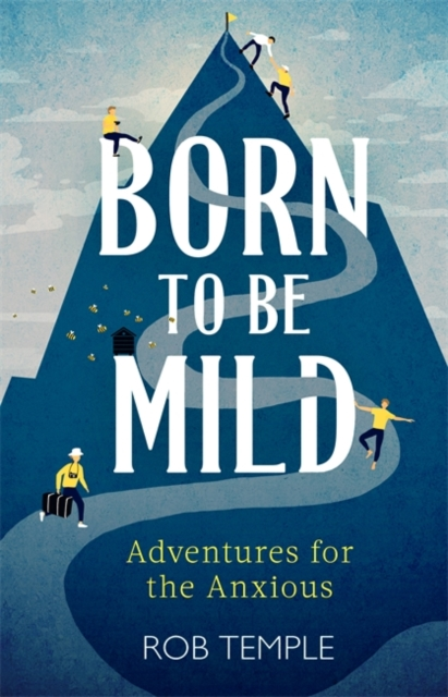 BORN TO BE MILD : ADVENTURES FOR THE ANXIOUS