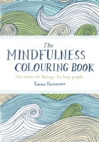 THE MINDFULNESS COLOURING BOOK : ANTI-STRESS ART THERAPY FOR BUSY PEOPLE