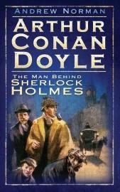 ARTHUR CONAN DOYLE : THE MAN BEHIND SHERLOCK HOLMES