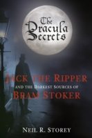 DRACULA SECRETS : JACK THE RIPPER AND THE DARKEST SOURCES OF BRAM STOKER, THE