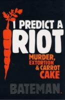I PREDICT A RIOT MURDER, EXTORTION & CARROT CAKE