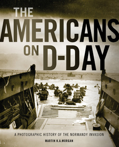 AMERICANS ON D-DAY : A PHOTOGRAPHIC HISTORY OF THE NORMANDY INVASION, THE