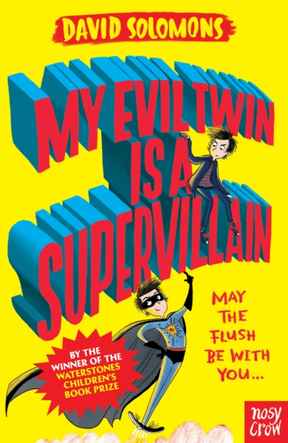 MY EVIL TWIN IS A SUPERVILLAIN : BY THE WINNER OF THE WATERSTONES CHILDREN'S BOOK PRIZE