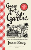 GOOSE FAT & GARLIC : COUNTRY RECIPES FROM SOUTH-WEST FRANCE