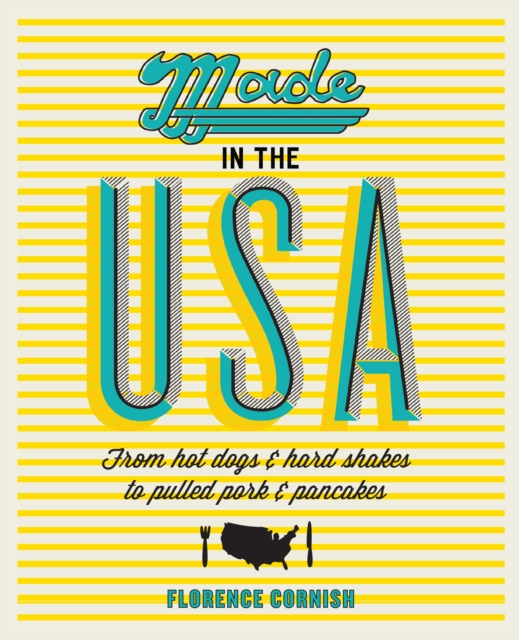MADE IN THE USA : CLASSIC AND CONTEMPORARY AMERICAN RECIPES FROM COAST TO COAST