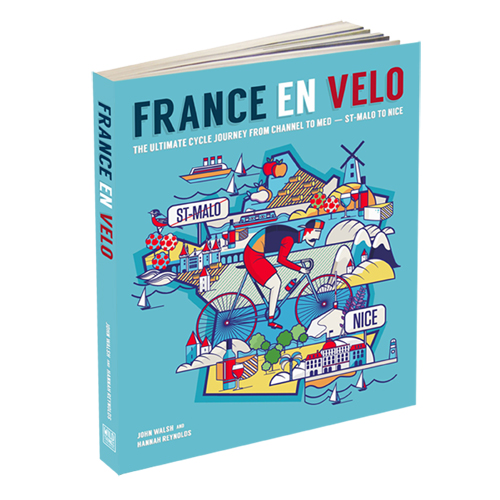 FRANCE EN VELO : THE ULTIMATE CYCLE JOURNEY FROM CHANNEL TO MEDITERRANEAN - ST. MALO TO NICE