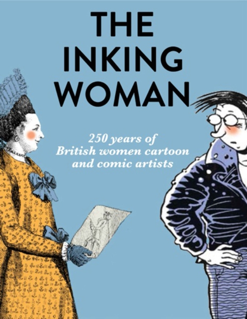 THE INKING WOMEN : 250 YEARS OF BRITISH WOMEN CARTOON AND COMIC ARTISTS
