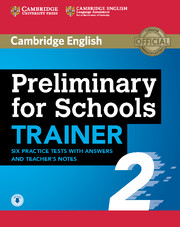 PRELIMINARY FOR SCHOOLS TRAINER 2 SIX PRACTICE TESTS WITH ANSWERS AND TEACHER'S NOTES WITH AUDIO