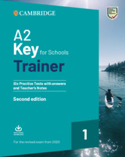 A2 KEY FOR SCHOOLS TRAINER 1 FOR REVISED EXAM FROM 2020 SIX PRACTICE TESTS WITH ANSWERS AND TEACHER'