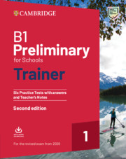 B1 PRELIMINARY FOR SCHOOLS TRAINER 1 FOR REVISED EXAM SIX PRACTICE TESTS WITH ANSWERS AND TEACHER'S
