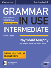 GRAMMAR IN USE INTERMEDIATE FOURTH EDITION STUDENT?S BOOK WITH ANSWERS AND INTERACTIVE EBOOK