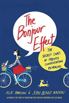 THE BONJOUR EFFECT:THE SECRET CODES OF FRENCH CONVERSATION REVEALED