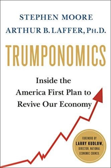 TRUMPONOMICS : INSIDE THE AMERICA FIRST PLAN TO GET OUR ECONOMY BACK ON TRACK