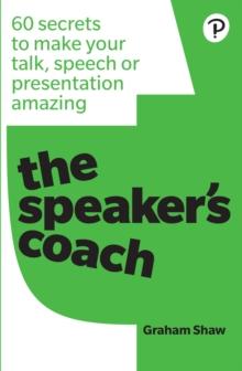 THE SPEAKER'S COACH : 60 SECRETS TO MAKE YOUR TALK, SPEECH OR PRESENTATION AMAZING