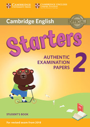CAMBRIDGE ENGLISH YOUNG LEARNERS 2 FOR REVISED EXAM FROM 2018 - STARTERS STUDENT'S BOOK