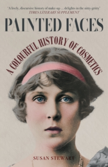 PAINTED FACES: A COLOURFUL HISTORY OF COSMETICS