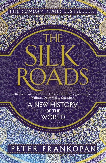 SILK ROADS : A NEW HISTORY OF THE WORLD, THE