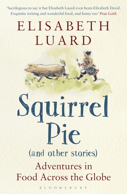 SQUIRREL PIE AND OTHER STORIES : ADVENTURES IN FOOD ACROSS THE GLOBE
