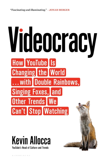 VIDEOCRACY : HOW YOUTUBE IS CHANGING THE WORLD . . .