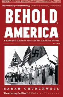 BEHOLD, AMERICA : A HISTORY OF AMERICA FIRST AND THE AMERICAN DREAM