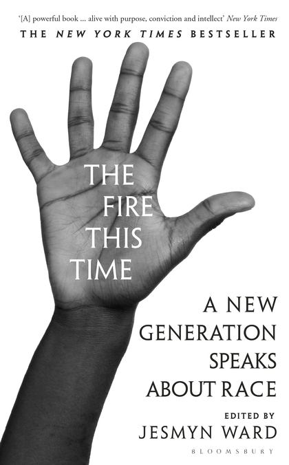 THE FIRE THIS TIME : A NEW GENERATION SPEAKS ABOUT RACE