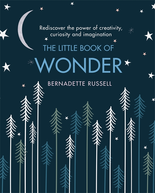 THE LITTLE BOOK OF WONDER : REDISCOVER THE POWER OF CREATIVITY, CURIOSITY AND IMAGINATION