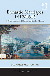 DYNASTIC MARRIAGES 1612/1615 : A CELEBRATION OF THE HABSBURG AND BOURBON UNIONS